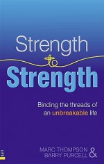 Strength to Strength: Binding the Threads of an Unbreakable Life - Marc Thompson, Barry Purcell