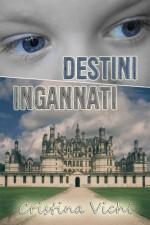 Destini Ingannati (Italian Edition) - Cristina Vichi