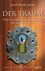 Der Traum: Eine Geschichte vom Himmel, die das Herz heilt (German Edition) - James Bryan Smith