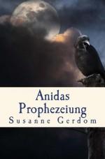 Anidas Prophezeiung (German Edition) - Susanne Gerdom