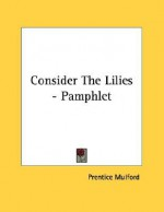 Consider the Lilies - Pamphlet - Prentice Mulford