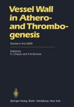 Vessel Wall in Athero- And Thrombogenesis: Studies in the USSR - E.I. Chazov, V. N. Smirnov