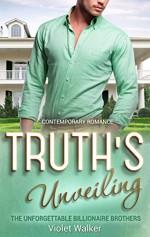 BILLIONAIRE ROMANCE: Truth's Unveiling (Young Adult Rich Alpha Male Billionaire Romance) (The Unforgettable Southern Billionaires Book 3) - Violet Walker