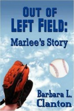 Out of Left Field: Marlee's Story - Book 1 in the Clarksonville Series - Barbara L. Clanton