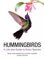 Hummingbirds: A Life-Size Guide to Every Species - Michael Fogden, Patricia Fogden