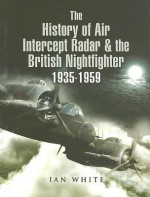 History Of Air Intercept Radar And The British Nightfighter: 1935 1959 - Ian White
