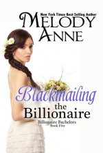 Blackmailing the Billionaire - Melody Anne