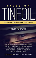 Tales of Tinfoil: Stories of Paranoia and Conspiracy - Wendy Paine Miller, Lucas Bale, Michael Bunker, Eric Tozzi, Chris Pourteau, David Gatewood, Forbes West, Joseph E Uscinski, Peter Cawdron, Edward W. Robertson, Ernie Lindsey, Richard Gleaves, Jennifer Ellis, Nick Cole