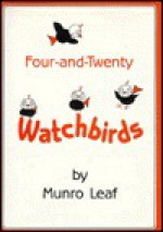 Four-And-Twenty Watchbirds: A Childs Book of Behavior - Munro Leaf