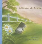Goodbye, Mr. Muffin (Hawthorn Children's Classics) - Ulf Nilsson, Anna-Clara Tidholm
