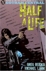 Gotham Central, Vol. 2: Half a Life - Greg Rucka, Michael Lark, Jason Pearson, William Rosado, Cam Smith, Steve Mitchell