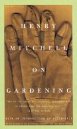 Henry Mitchell on Gardening - Henry Mitchell, Allen Lacy, Susan Davis