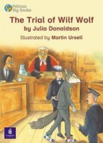 The Trial Of Wilf Wolf - Julia Donaldson, Wendy Body