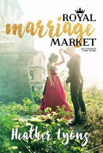 Royal Marriage Market: A Royal Romance - Heather Lyons