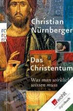 Das Christentum: Was man wirklich wissen muss (German Edition) - Christian Nürnberger
