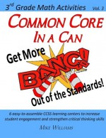 Common Core In A Can: Get More BANG! Out of the Standards! (3rd Grade Math Activities) (Volume 3) - Mike Williams