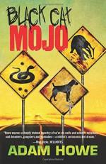 Black Cat Mojo - Adam Howe