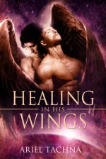 Healing in His Wings - Ariel Tachna