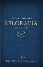 Julian Fellowes's Belgravia Episode 9: The Past is a Foreign Country (Kindle Single) - Julian Fellowes