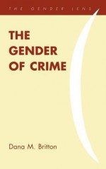 The Gender of Crime - Dana M. Britton