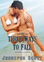 Three Ways To Fall - Jennifer Scott