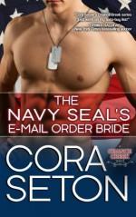 The Navy SEAL's E-Mail Order Bride (Heroes of Chance Creek) (Volume 1) by Cora Seton (2014-11-17) - Cora Seton