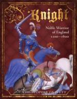 Knight: Noble Warrior of England 1200-1600 (General Military) - Christopher Gravett
