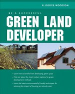 Be a Successful Green Land Developer - R. Woodson