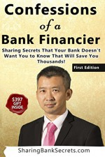 Confessions of a Bank Financier: Sharing Secrets That Your Bank Doesn't Want You to Know That Will Save You Thousands - Sua Truong, Wayne Purdin, Diane Chesson, Raymond Aaron