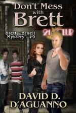 Don't Mess with Brett (Brett Cornell Mysteries, #9) - David D. D'Aguanno