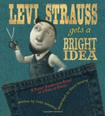 Levi Strauss Gets a Bright Idea: A Fairly Fabricated Story of a Pair of Pants - Tony Johnston, Stacy Innerst