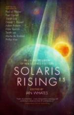 Solaris Rising 1.5: An Exclusive ebook of New Science Fiction - Paul Cornell, Adam Roberts, Gareth L. Powell, Mike Resnick, Paul de Filippo, Aliette de Bodard, Sarah Lotz, Philip Vine, Tanith Lee, Ian Whates