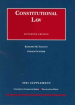 Constitutional Law: 2005 Supplement - Kathleen M. Sullivan, Gerald Gunther
