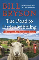 The Road to Little Dribbling: Adventures of an American in Britain - Bill Bryson