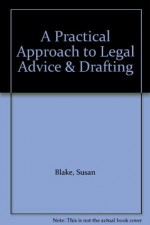 A Practical Approach to Legal Advice and Drafting - Susan Blake