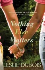 Nothing Else Matters - Leslie DuBois