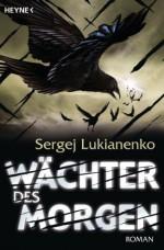 Wächter des Morgen: Roman (German Edition) - Sergej Lukianenko, Christiane Pöhlmann