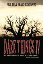 Dark Things IV - Eric Dimbleby, Shane McKenzie