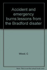 Accident and emergency burns:lessons from the Bradford disater - C Wood