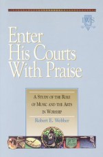 Enter His Courts with Praise: Volume IV - Robert Webber
