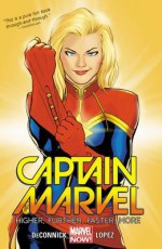 Captain Marvel Volume 1: Higher, Further, Faster, More - Kelly Sue DeConnick, David López