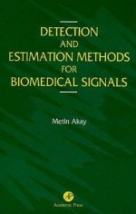 Detection And Estimation Methods For Biomedical Signals - Metin Akay
