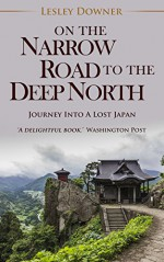 On the Narrow Road to the Deep North - Lesley Downer