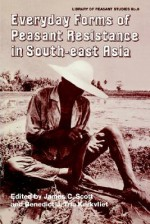 Everyday Forms of Peasant Resistance in South-East Asia - James C. Scott