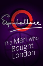 The Man Who Bought London - Edgar Wallace
