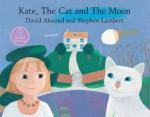 Kate, the Cat and the Moon - David Almond, Stephen Lambert