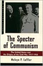 The Specter of Communism: The United States and the Origins of the Cold War, 1917-1953 - Melvyn P. Leffler, Eric Foner