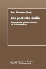 Das Poetische Berlin: Metropolenkultur Zwischen Gründerzeit Und Nationalsozialismus - Klaus Siebenhaar