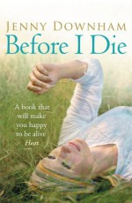 Before I Die by Jenny Downham (29-Apr-2010) Paperback - Jenny Downham