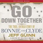 Go Down Together: The True, Untold Story of Bonnie and Clyde - Recorded Books LLC, Jeff Guinn, Jonathan Hogan